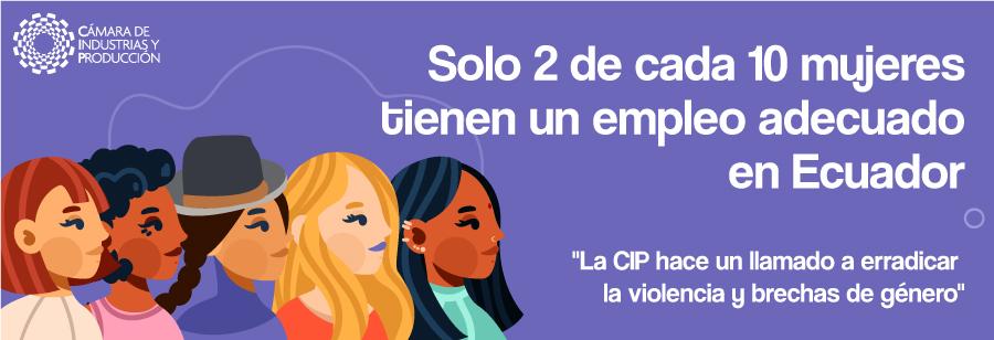 Solo 2 de cada 10 mujeres en Ecuador tienen un empleo adecuado; la CIP hace un llamado a erradicar la violencia y brechas de género para cambiar esta realidad